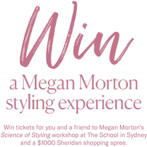 Win a Megan Morton styling experience